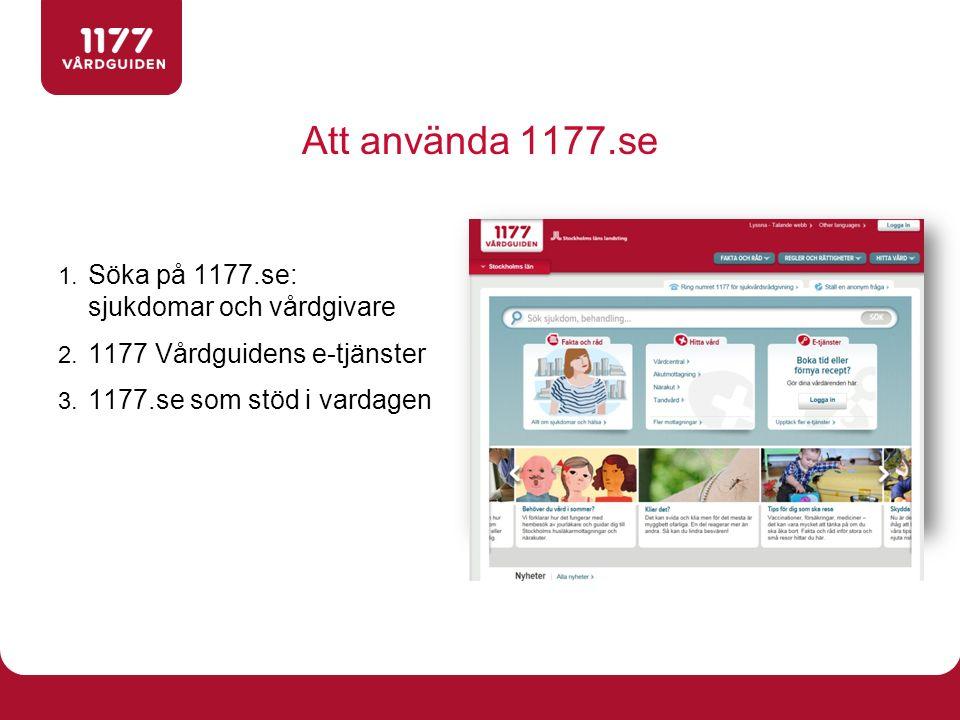 Att använda 1177.se Söka på 1177.se: sjukdomar och vårdgivare