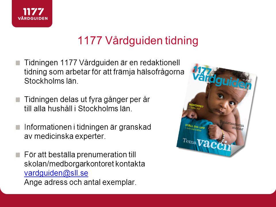 1177 Vårdguiden tidning Tidningen 1177 Vårdguiden är en redaktionell tidning som arbetar för att främja hälsofrågorna i Stockholms län.