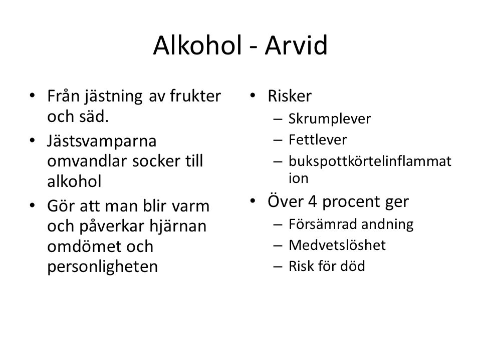 Alkohol - Arvid Från jästning av frukter och säd.