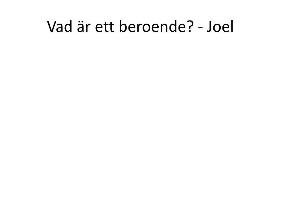 Vad är ett beroende - Joel
