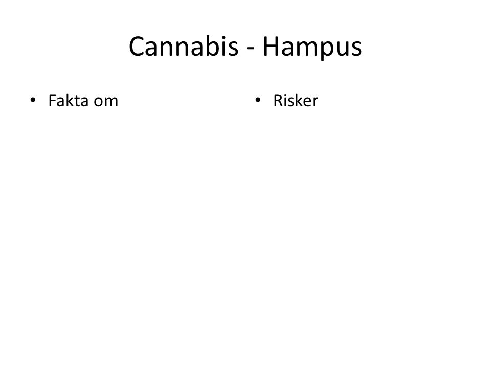 Cannabis - Hampus Fakta om Risker