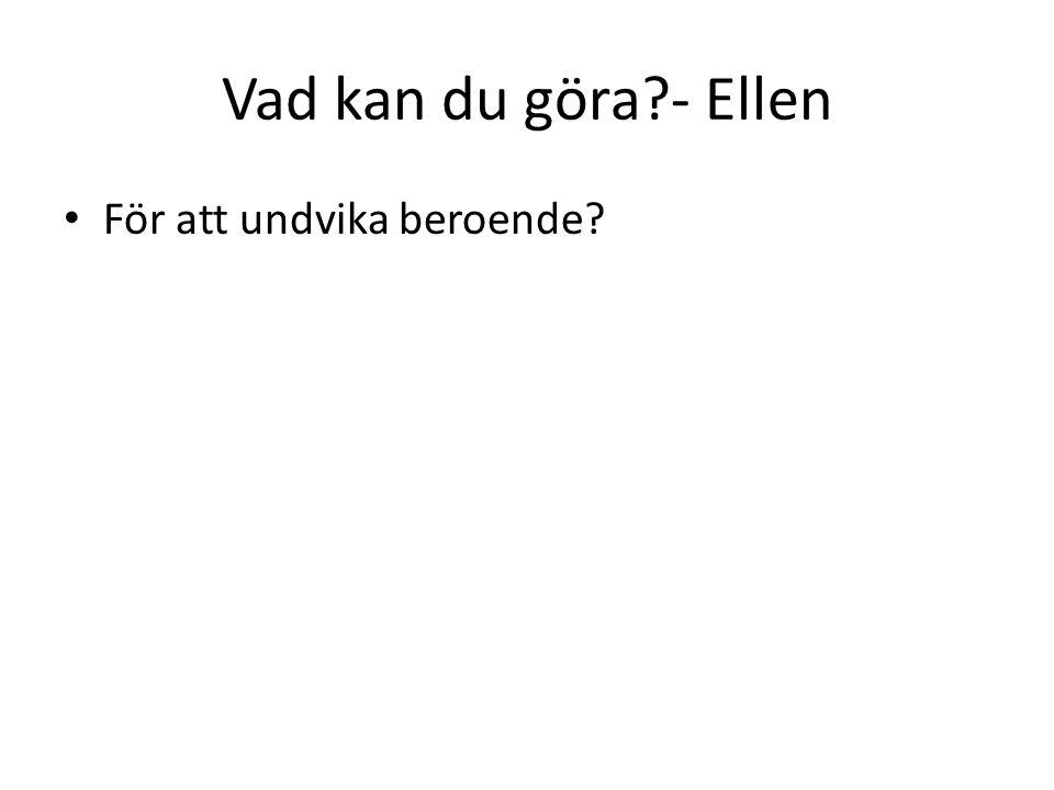 Vad kan du göra - Ellen För att undvika beroende