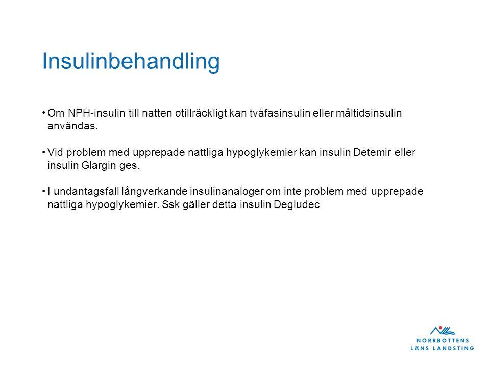 Insulinbehandling Om NPH-insulin till natten otillräckligt kan tvåfasinsulin eller måltidsinsulin användas.