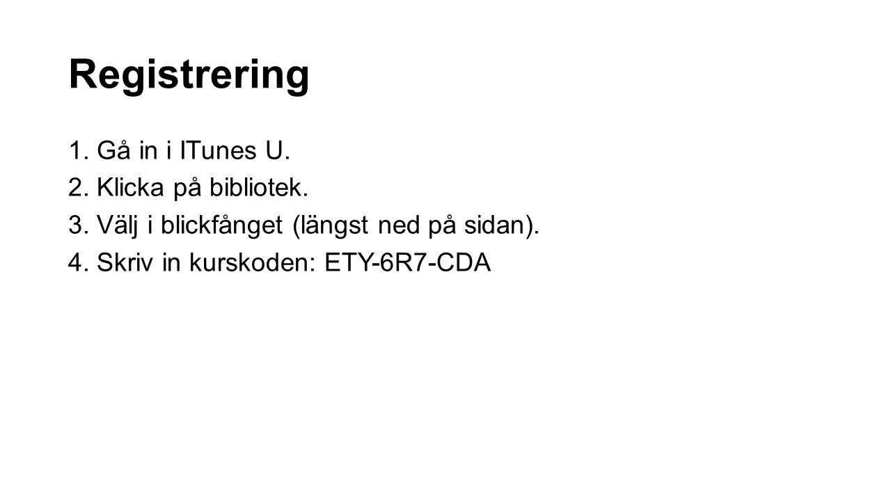 Registrering 1. Gå in i ITunes U. 2. Klicka på bibliotek.