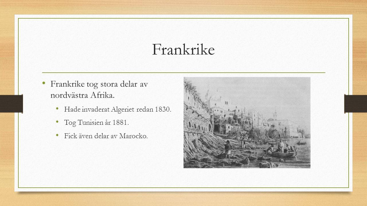 Frankrike Frankrike tog stora delar av nordvästra Afrika.