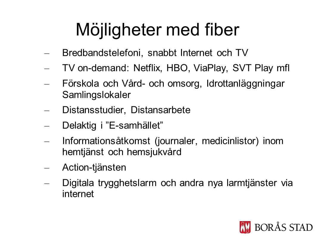 Möjligheter med fiber Bredbandstelefoni, snabbt Internet och TV