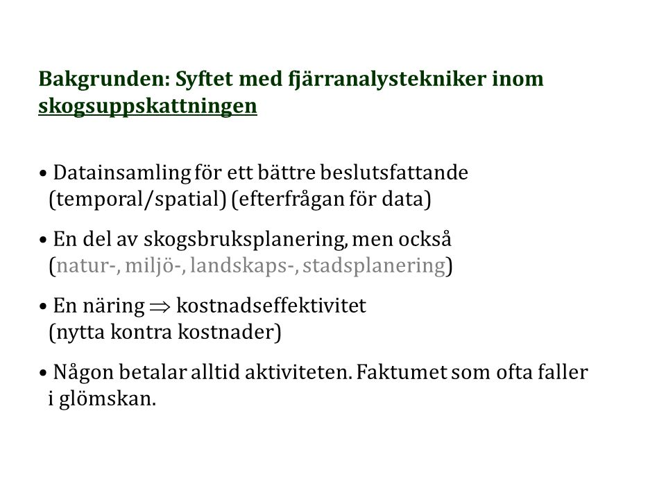 Bakgrunden: Syftet med fjärranalystekniker inom skogsuppskattningen