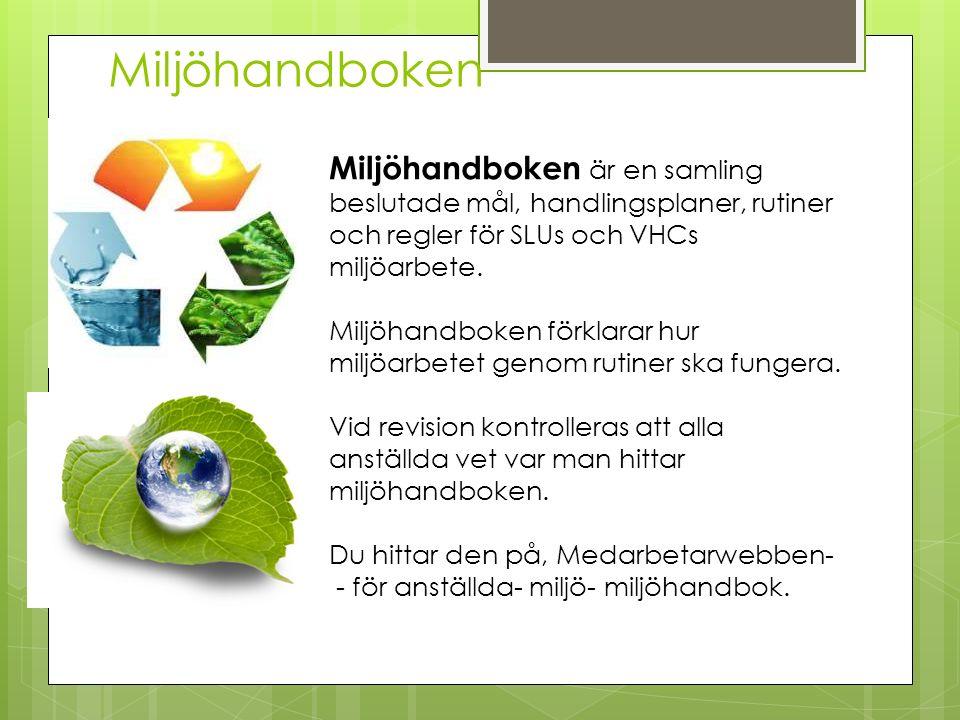 Miljöhandboken Miljöhandboken är en samling beslutade mål, handlingsplaner, rutiner och regler för SLUs och VHCs miljöarbete.