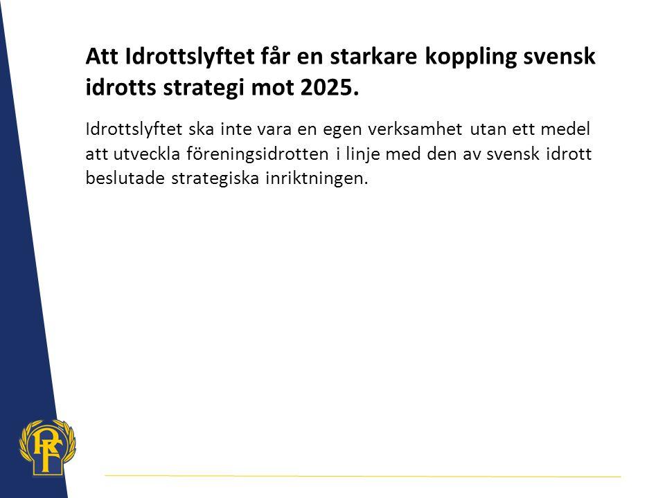 Att Idrottslyftet får en starkare koppling svensk idrotts strategi mot 2025.