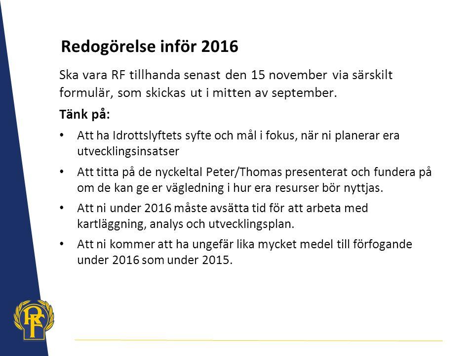 Redogörelse inför 2016 Ska vara RF tillhanda senast den 15 november via särskilt formulär, som skickas ut i mitten av september.