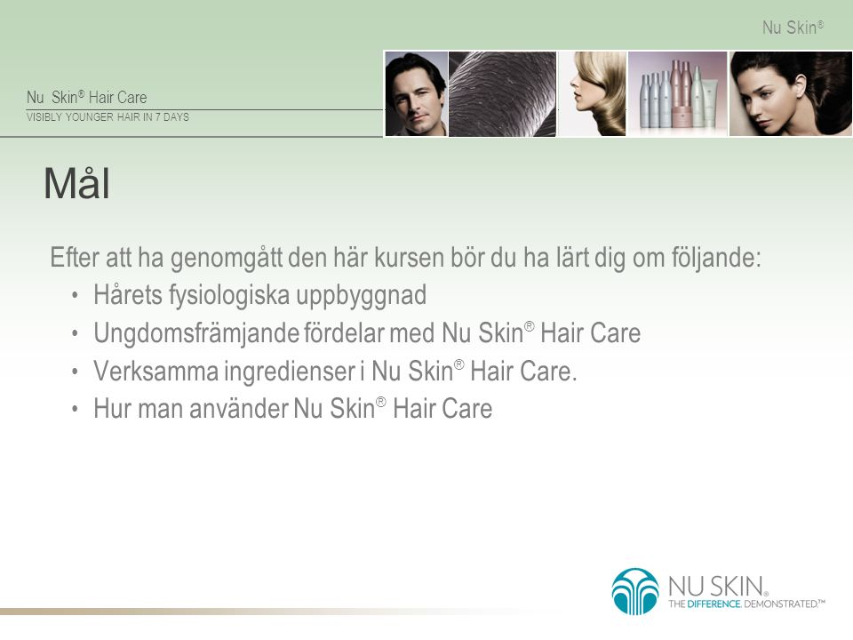 Mål Efter att ha genomgått den här kursen bör du ha lärt dig om följande: Hårets fysiologiska uppbyggnad.