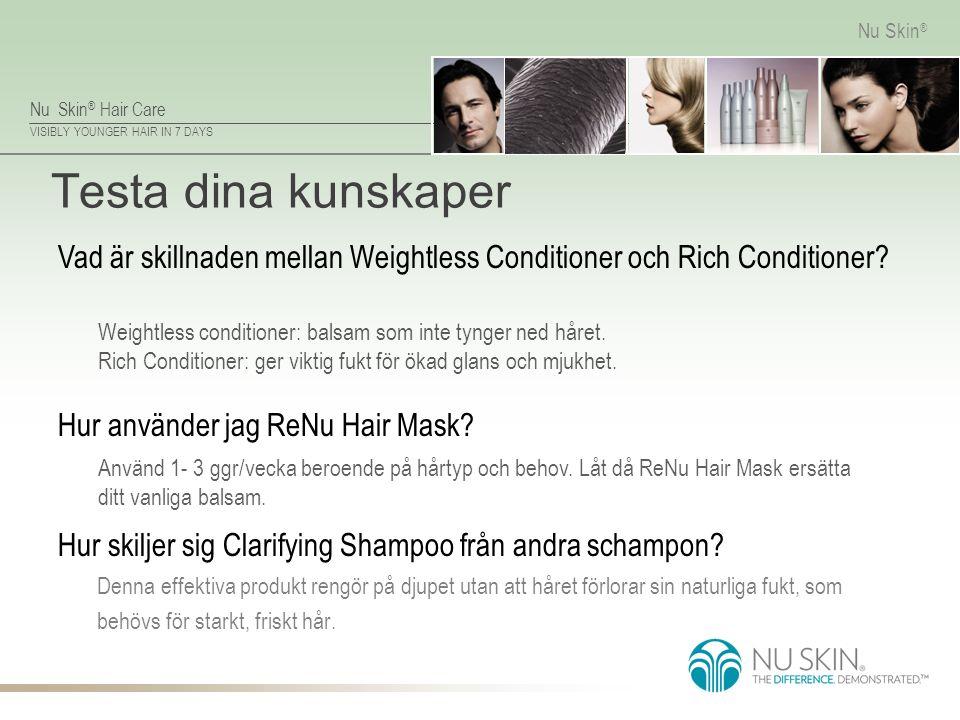 Testa dina kunskaper Vad är skillnaden mellan Weightless Conditioner och Rich Conditioner Weightless conditioner: balsam som inte tynger ned håret.