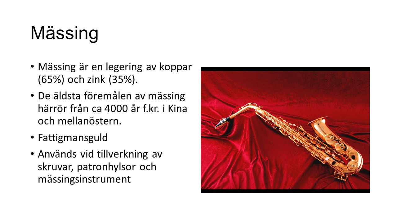 Mässing Mässing är en legering av koppar (65%) och zink (35%).