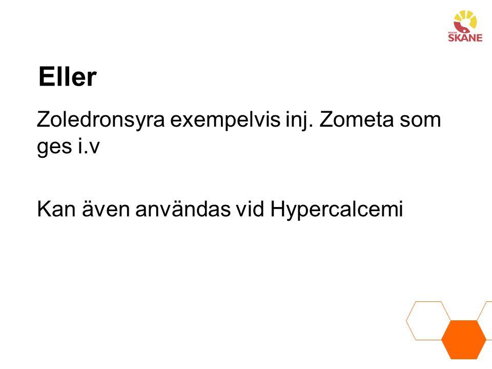 Eller Zoledronsyra exempelvis inj. Zometa som ges i.v