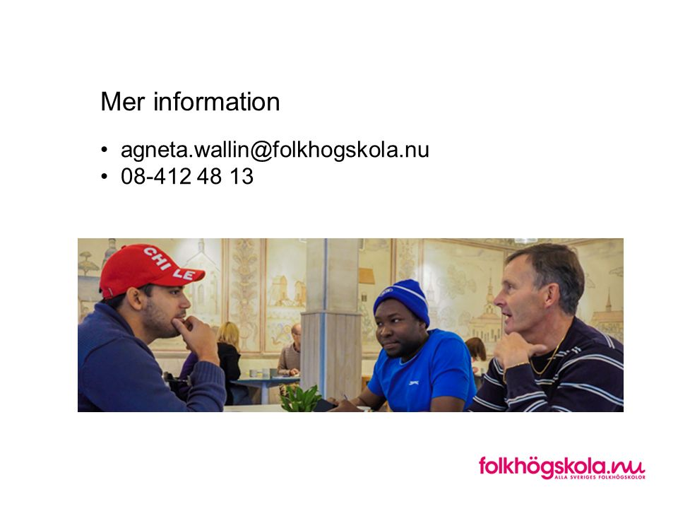 Mer information • agneta.wallin@folkhogskola.nu • 08-412 48 13