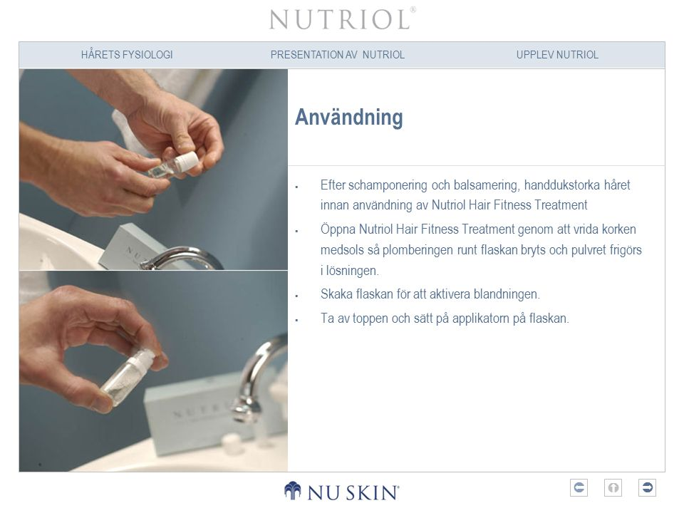 Användning Efter schamponering och balsamering, handdukstorka håret innan användning av Nutriol Hair Fitness Treatment.