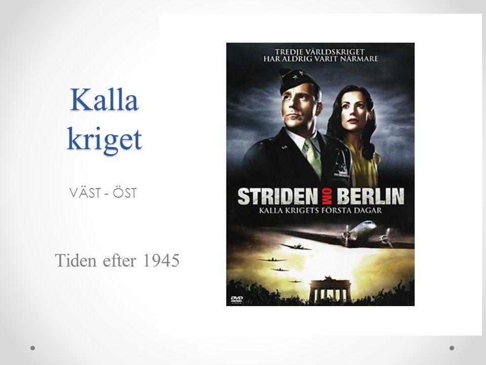 VÄST - ÖST Tiden efter 1945 Kalla kriget