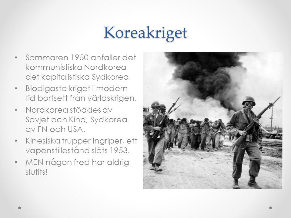 Koreakriget Sommaren 1950 anfaller det kommunistiska Nordkorea det kapitalistiska Sydkorea.