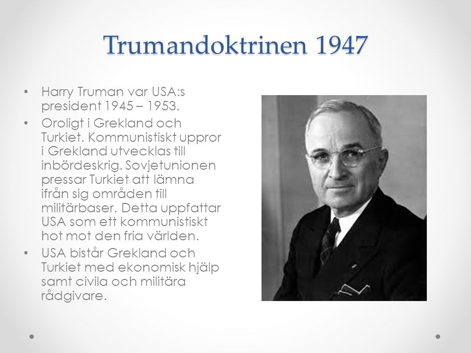 Trumandoktrinen 1947 Harry Truman var USA:s president 1945 – 1953.