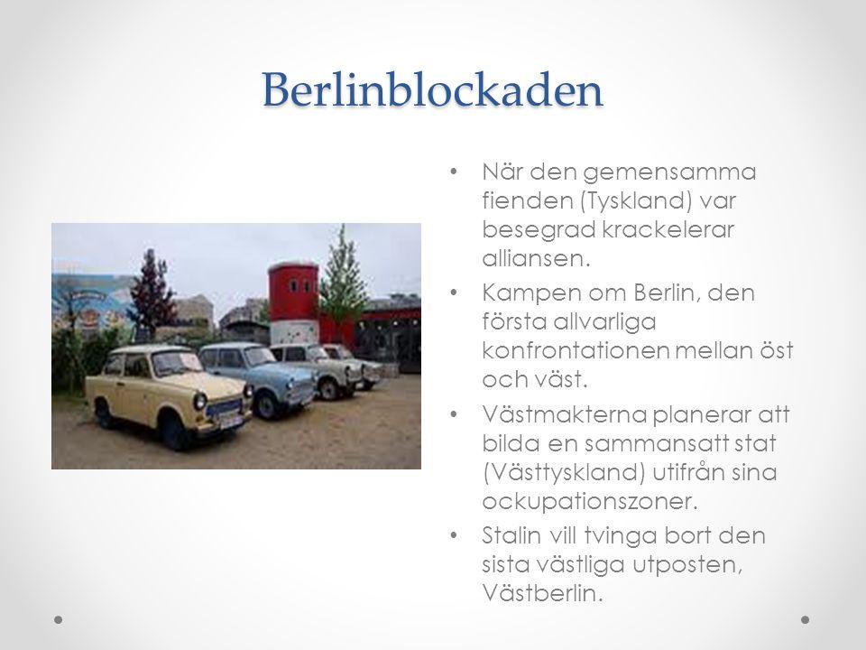 Berlinblockaden När den gemensamma fienden (Tyskland) var besegrad krackelerar alliansen.