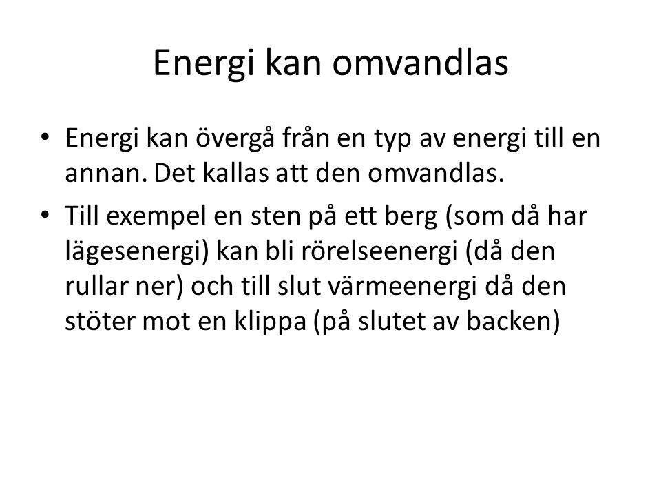 Energi kan omvandlas Energi kan övergå från en typ av energi till en annan. Det kallas att den omvandlas.