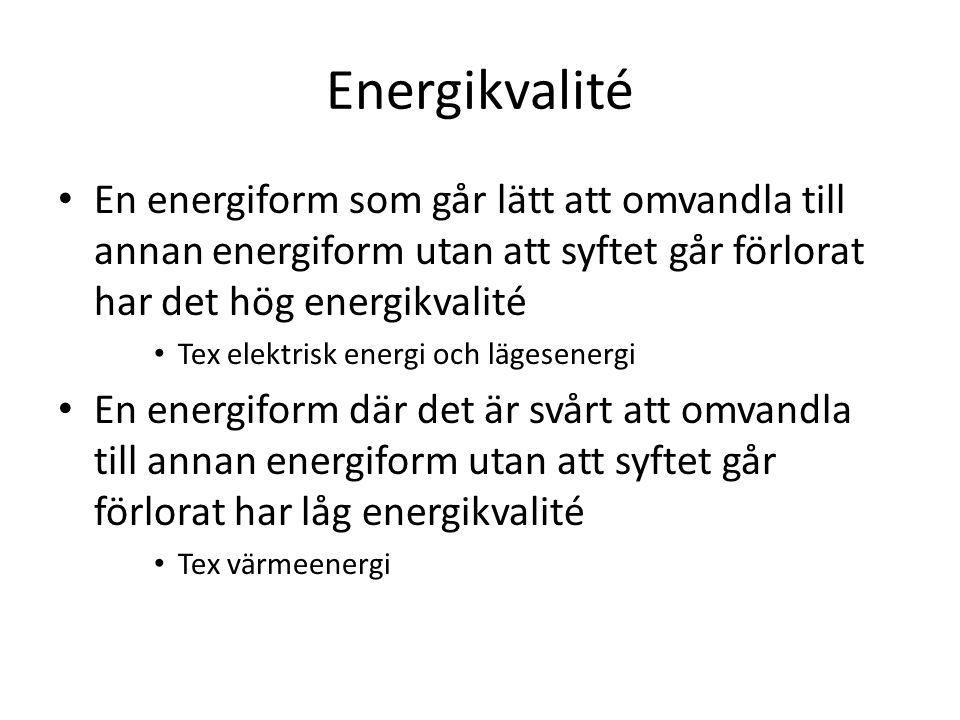 Energikvalité En energiform som går lätt att omvandla till annan energiform utan att syftet går förlorat har det hög energikvalité.