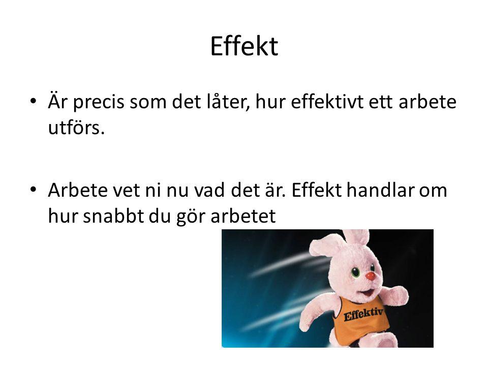Effekt Är precis som det låter, hur effektivt ett arbete utförs.