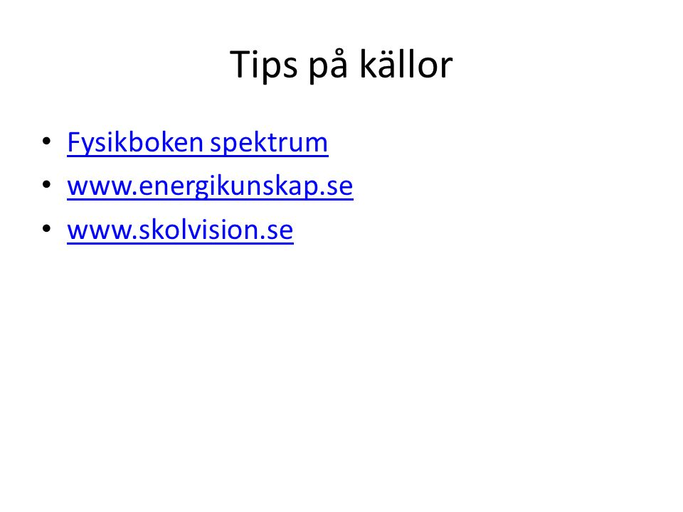 Tips på källor Fysikboken spektrum www.energikunskap.se