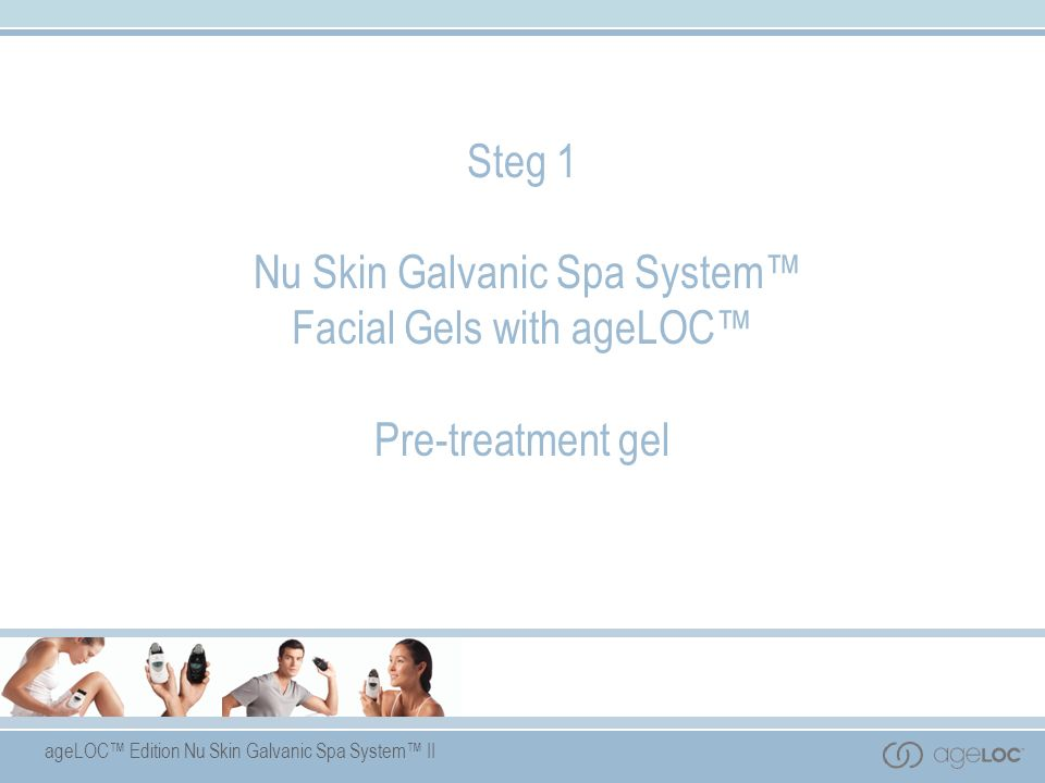 Steg 1 Nu Skin Galvanic Spa System™ Facial Gels with ageLOC™ Pre-treatment gel