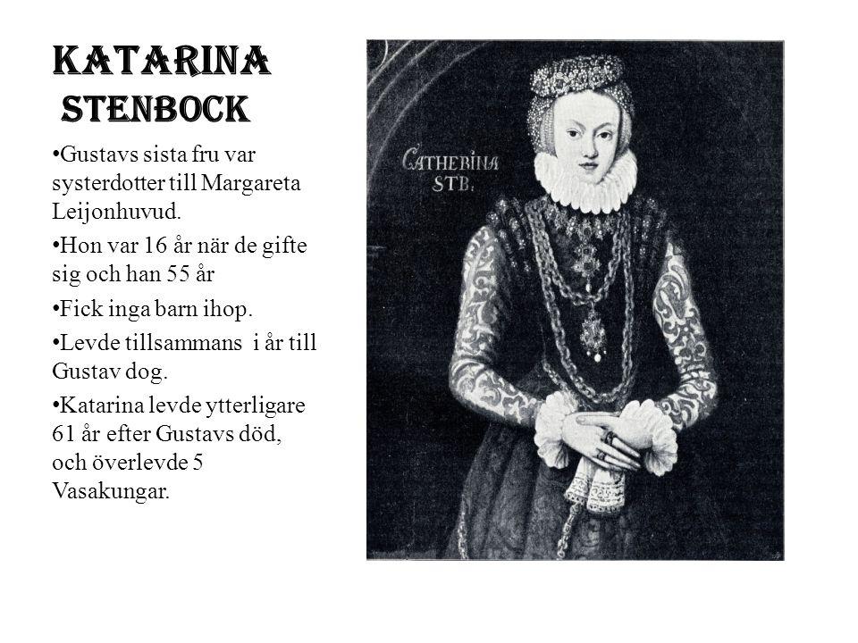 Katarina Stenbock Gustavs sista fru var systerdotter till Margareta Leijonhuvud. Hon var 16 år när de gifte sig och han 55 år.