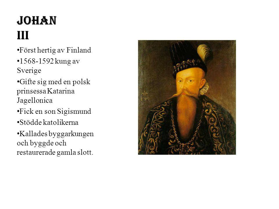 Johan III Först hertig av Finland 1568-1592 kung av Sverige