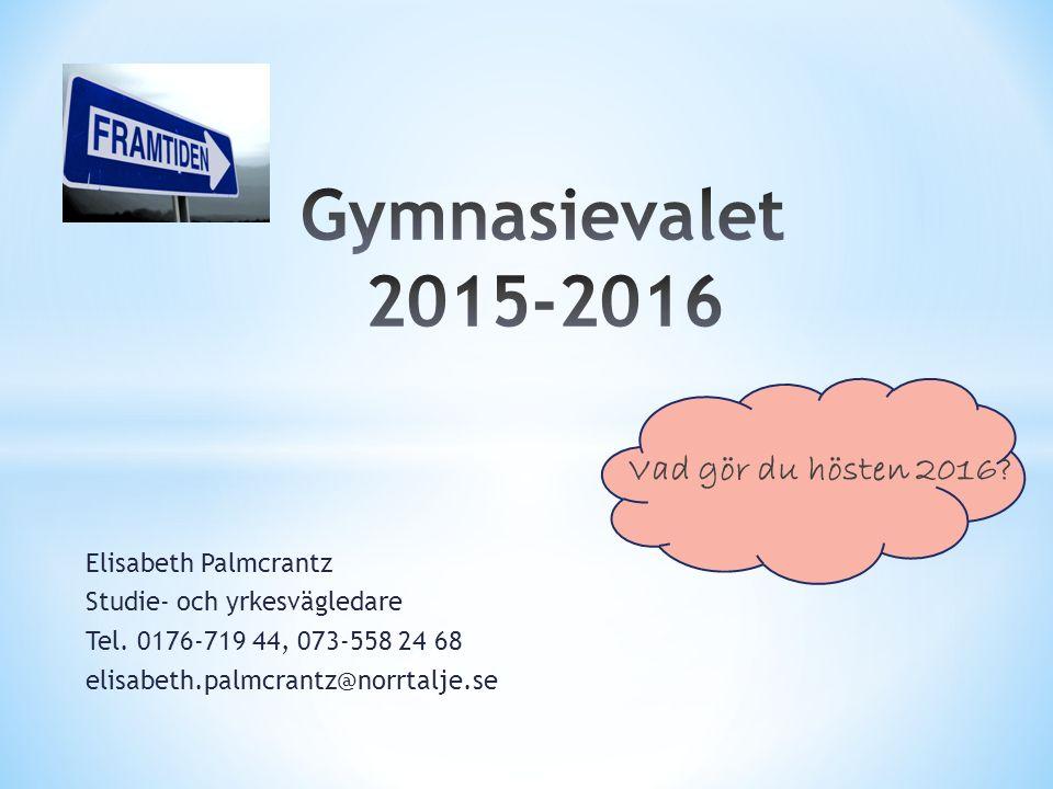 Gymnasievalet 2015-2016 Vad gör du hösten 2016 Elisabeth Palmcrantz