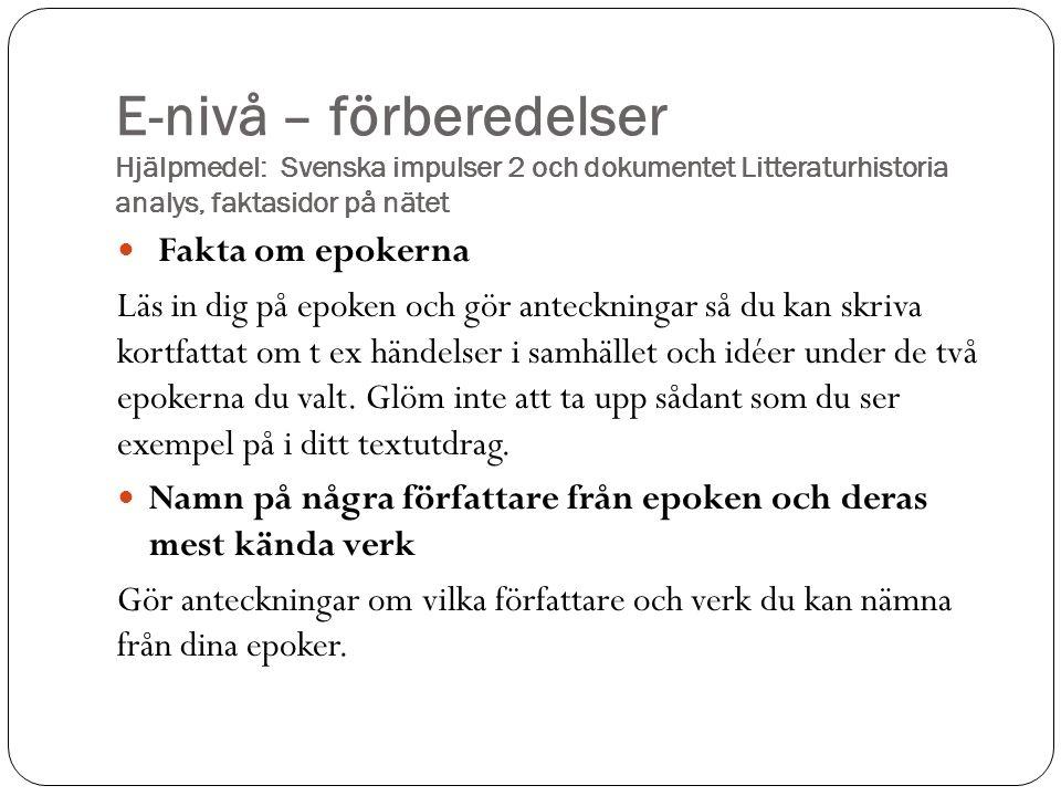 E-nivå – förberedelser Hjälpmedel: Svenska impulser 2 och dokumentet Litteraturhistoria analys, faktasidor på nätet