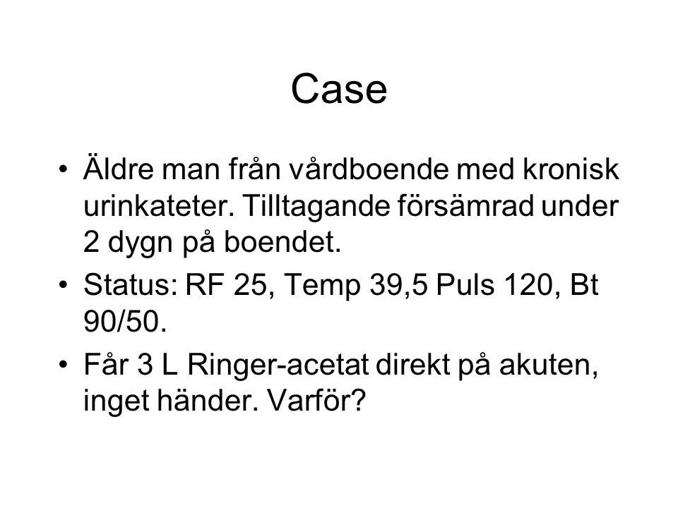 Case Äldre man från vårdboende med kronisk urinkateter. Tilltagande försämrad under 2 dygn på boendet.