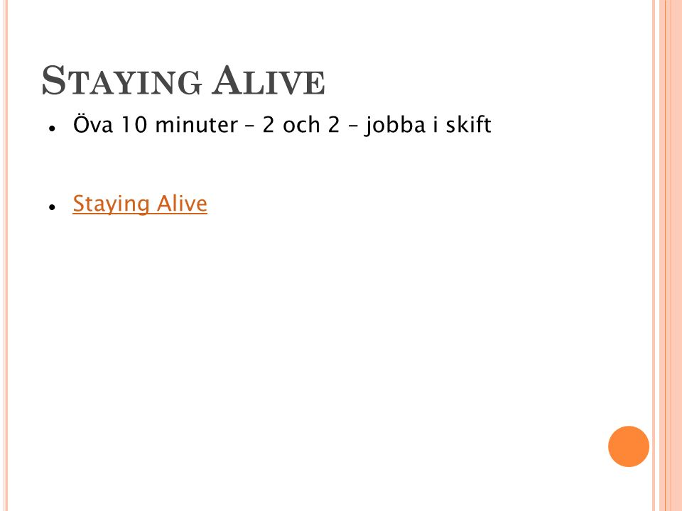 Staying Alive Öva 10 minuter – 2 och 2 – jobba i skift Staying Alive