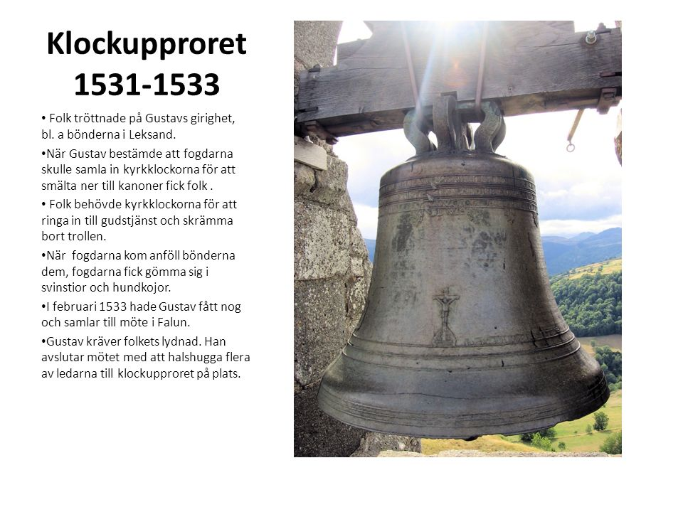 Klockupproret 1531-1533 Folk tröttnade på Gustavs girighet, bl. a bönderna i Leksand.