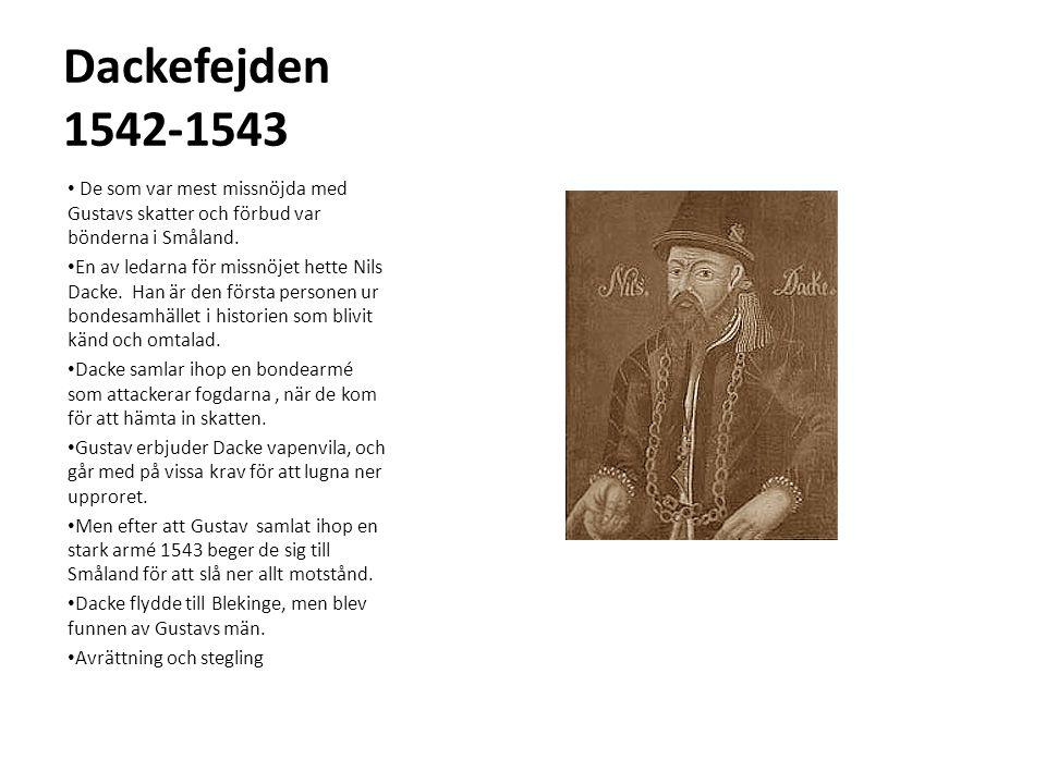 Dackefejden 1542-1543 De som var mest missnöjda med Gustavs skatter och förbud var bönderna i Småland.