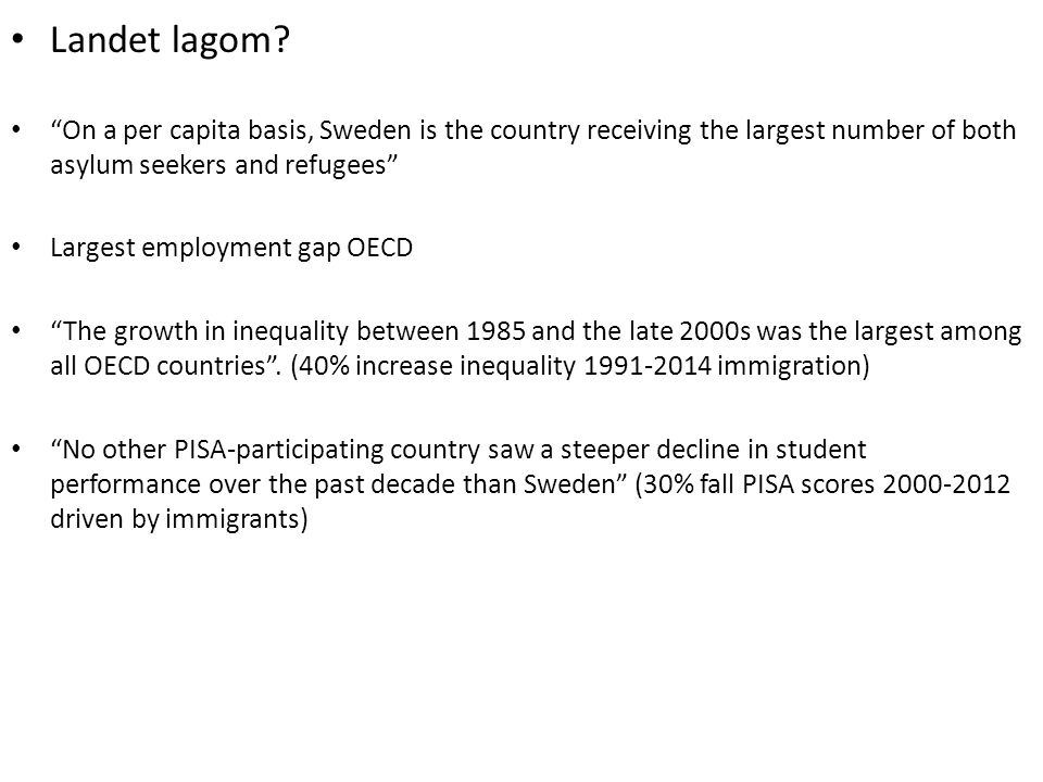 Landet lagom On a per capita basis, Sweden is the country receiving the largest number of both asylum seekers and refugees