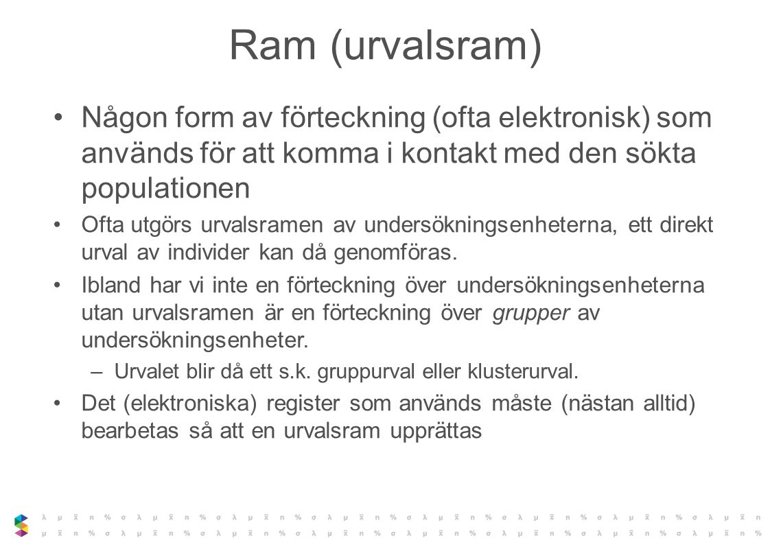 Ram (urvalsram) Någon form av förteckning (ofta elektronisk) som används för att komma i kontakt med den sökta populationen.