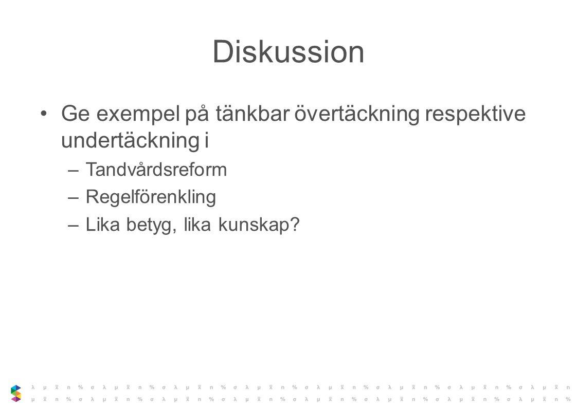 Diskussion Ge exempel på tänkbar övertäckning respektive undertäckning i. Tandvårdsreform. Regelförenkling.