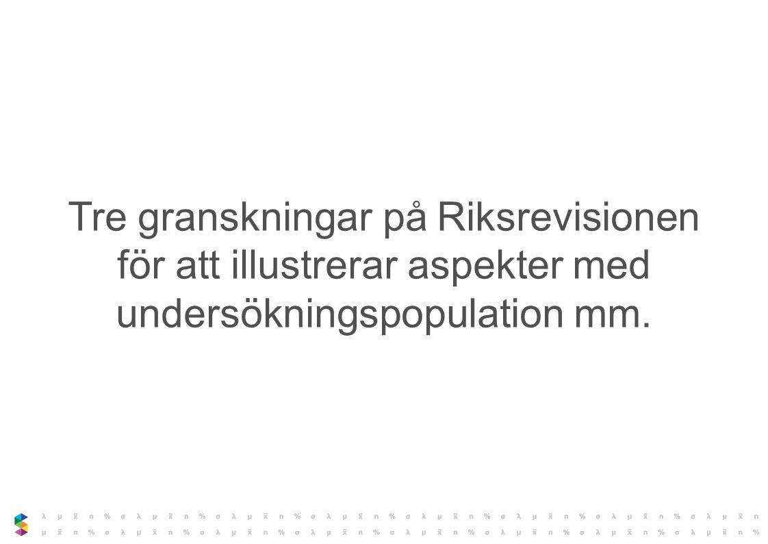Tre granskningar på Riksrevisionen för att illustrerar aspekter med undersökningspopulation mm.