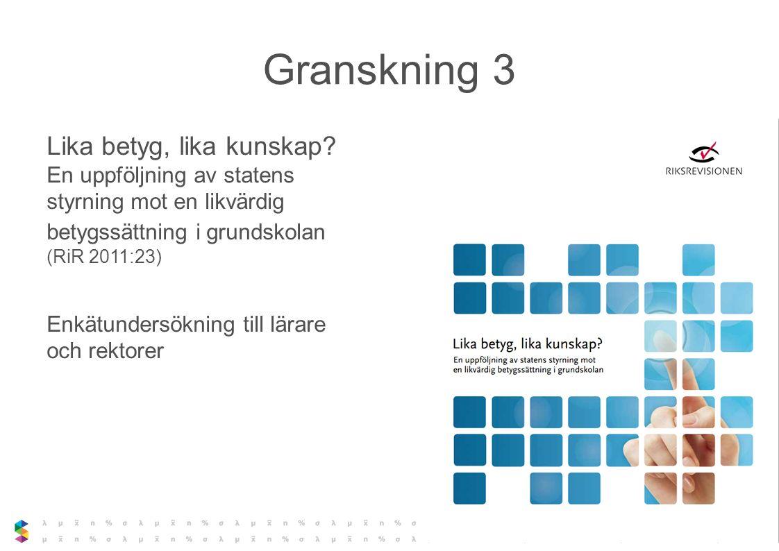 Granskning 3 Lika betyg, lika kunskap En uppföljning av statens styrning mot en likvärdig betygssättning i grundskolan (RiR 2011:23)
