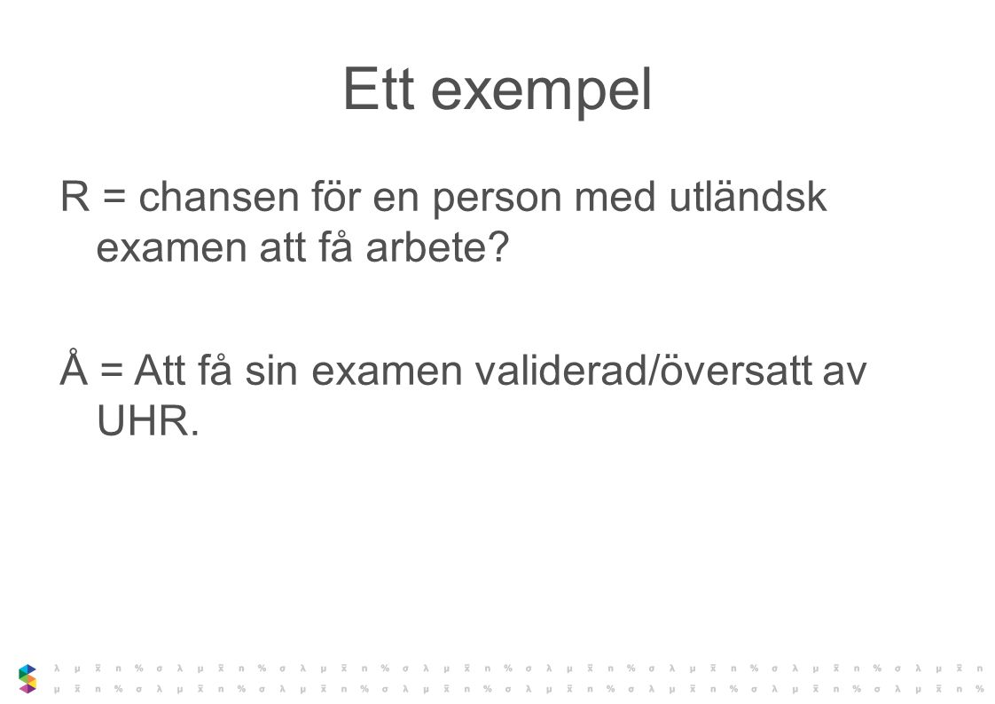 Ett exempel R = chansen för en person med utländsk examen att få arbete.