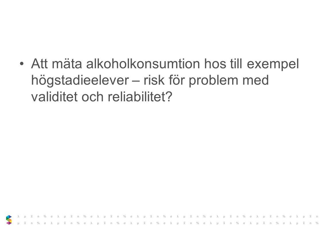 Att mäta alkoholkonsumtion hos till exempel högstadieelever – risk för problem med validitet och reliabilitet
