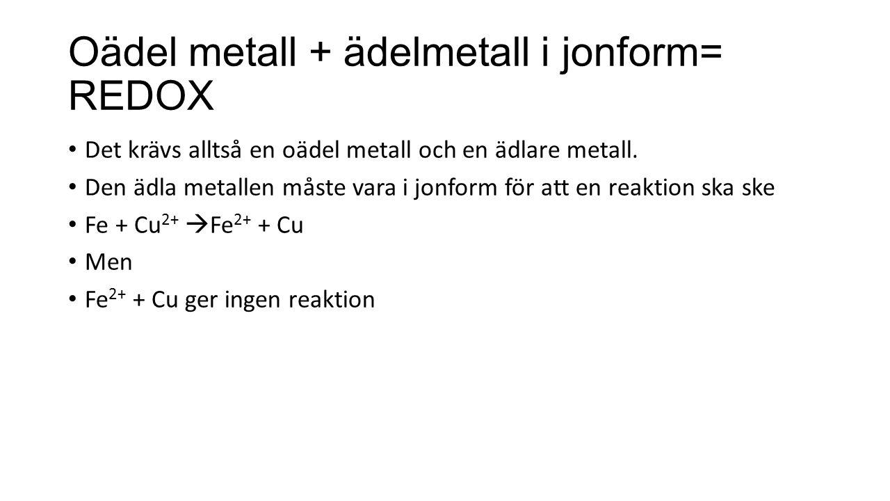 Oädel metall + ädelmetall i jonform= REDOX