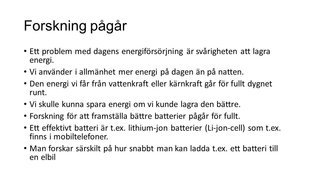 Forskning pågår Ett problem med dagens energiförsörjning är svårigheten att lagra energi. Vi använder i allmänhet mer energi på dagen än på natten.