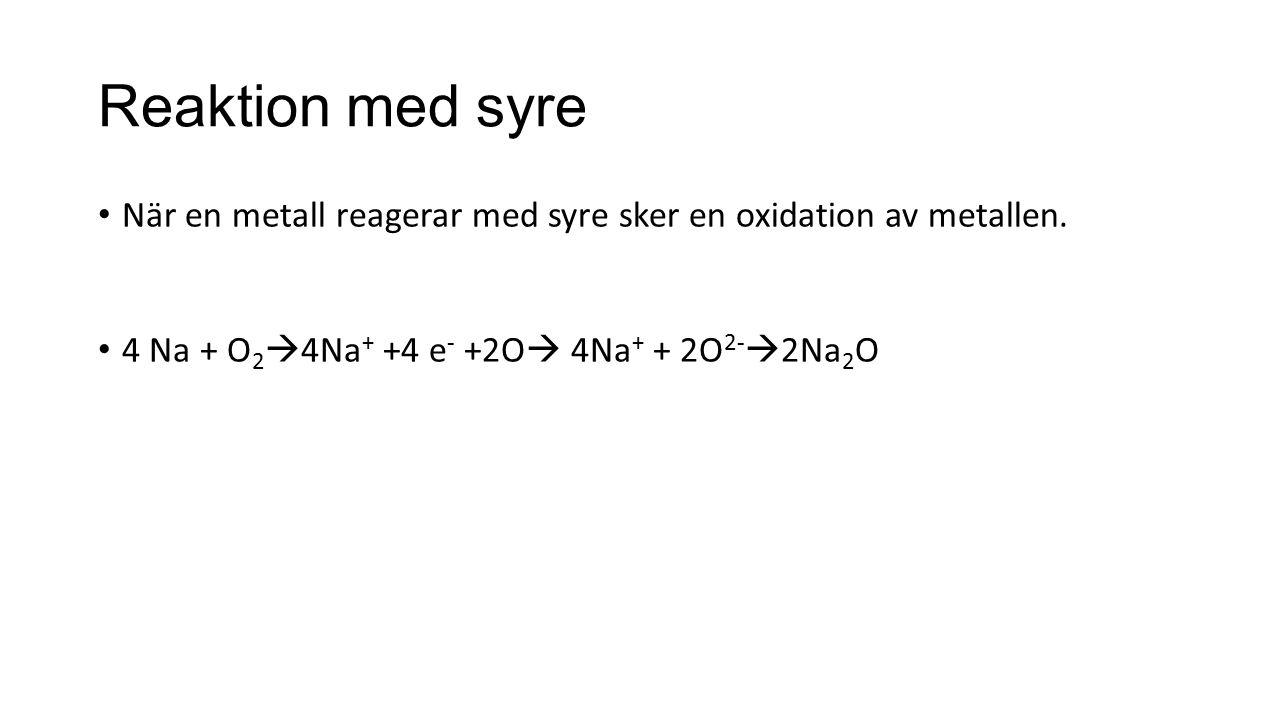 Reaktion med syre När en metall reagerar med syre sker en oxidation av metallen.