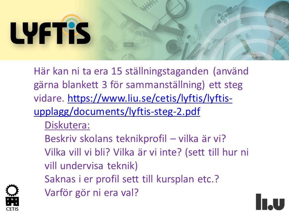 Här kan ni ta era 15 ställningstaganden (använd gärna blankett 3 för sammanställning) ett steg vidare. https://www.liu.se/cetis/lyftis/lyftis-upplagg/documents/lyftis-steg-2.pdf