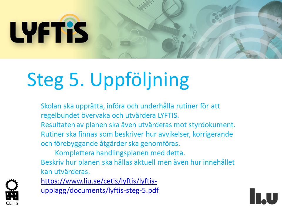 Steg 5. Uppföljning Skolan ska upprätta, införa och underhålla rutiner för att regelbundet övervaka och utvärdera LYFTIS.