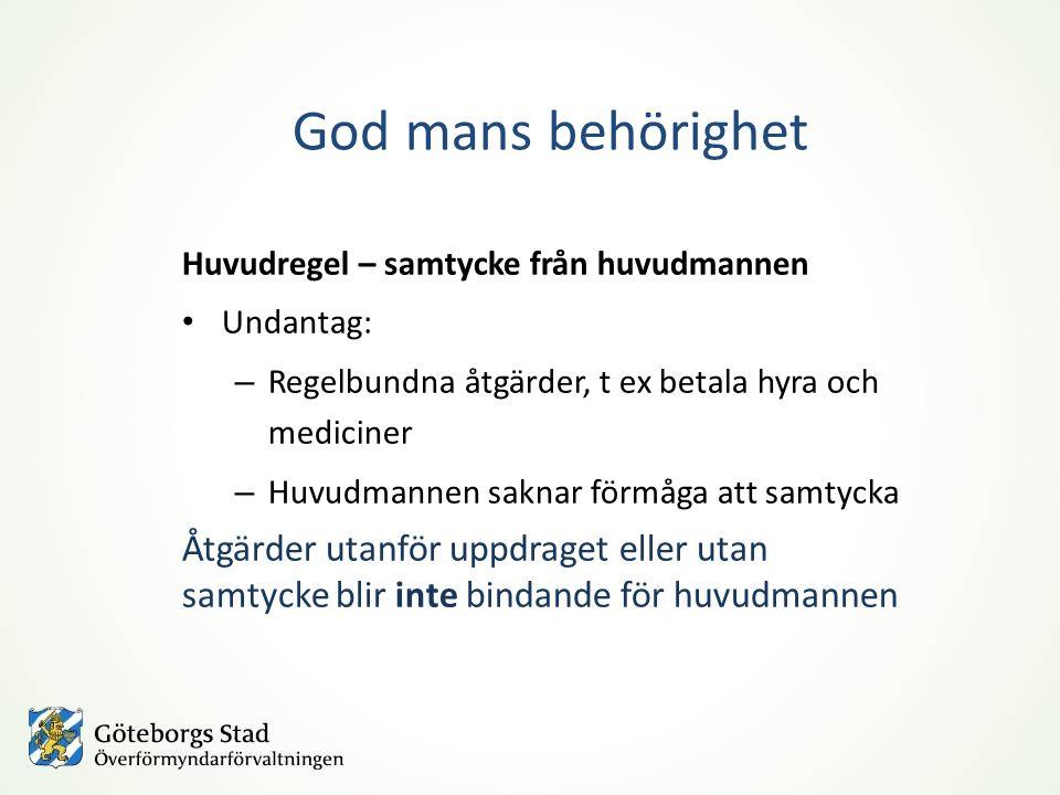 God mans behörighet Huvudregel – samtycke från huvudmannen. Undantag: Regelbundna åtgärder, t ex betala hyra och mediciner.